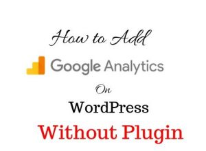 How to add Google analytic in WordPress without plugins
