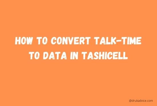 How to convert talk-time to data in Tashicell